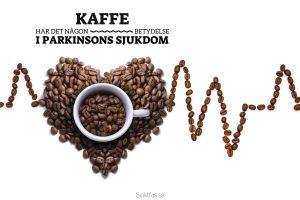 har kaffe någon betydelse i parkinsons sjukdom?
